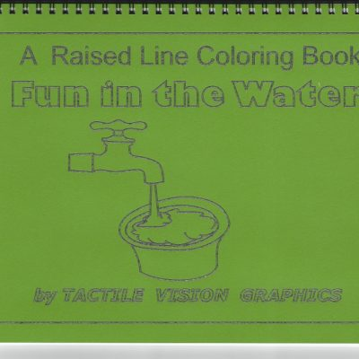 The cover of this braille colouring book Fun in the Water shows a bucket of water and a faucet with the title Fun in the Water – a Raised Line Coloring Book by Tactile Vision Graphics
